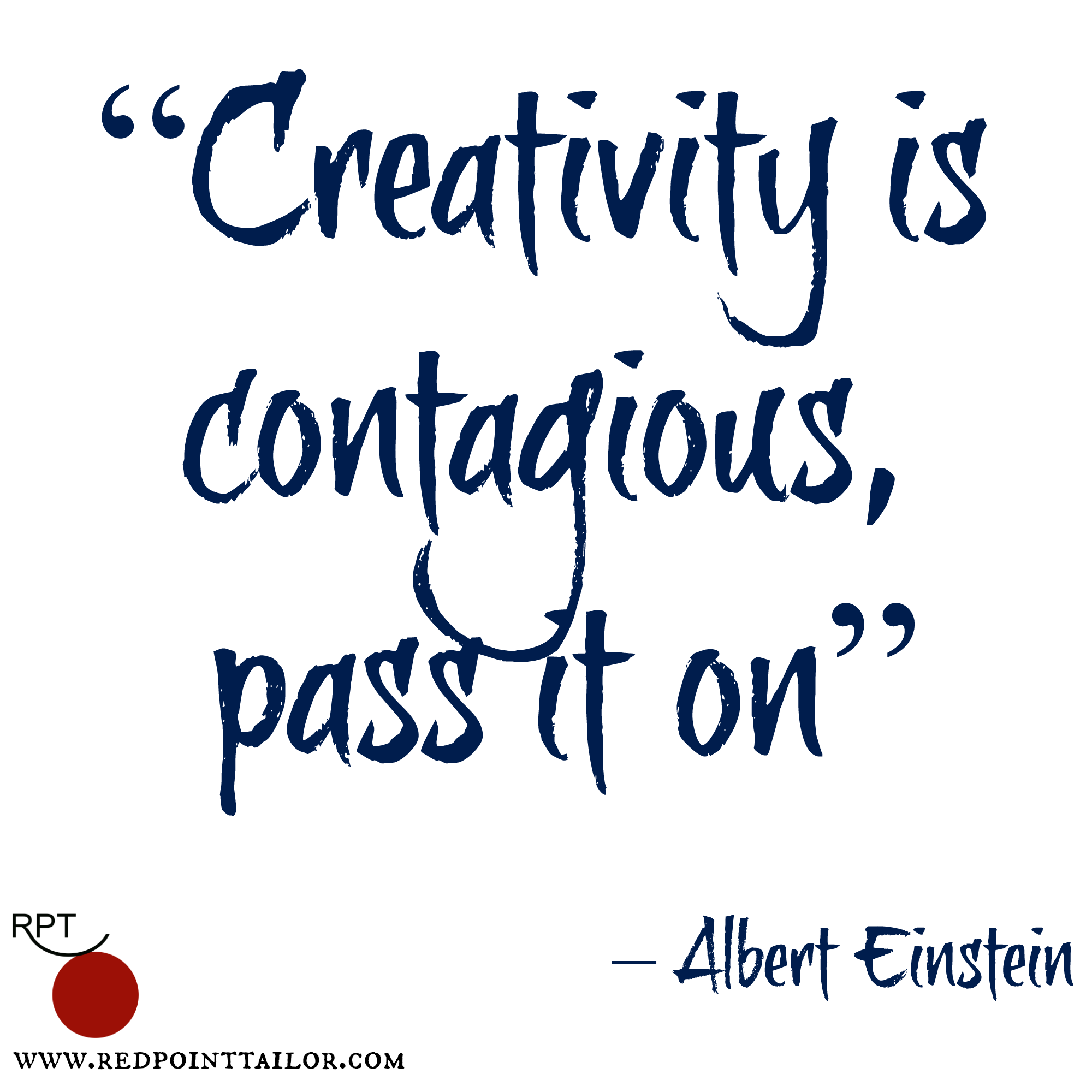"""Creativity is contagious, pass it on""– Albert Einstein"