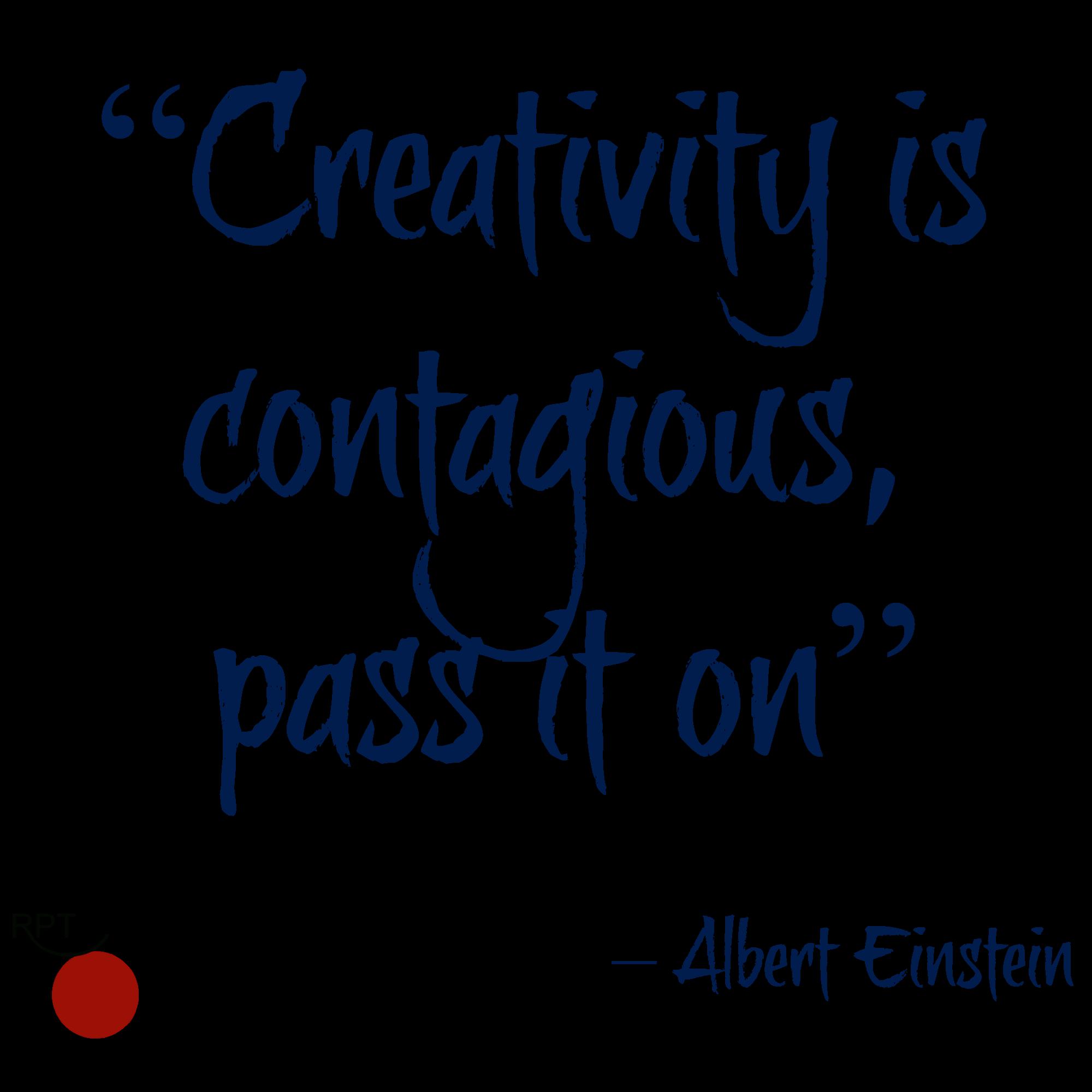 """Creativity is contagious,pass it on""– Albert Einstein"