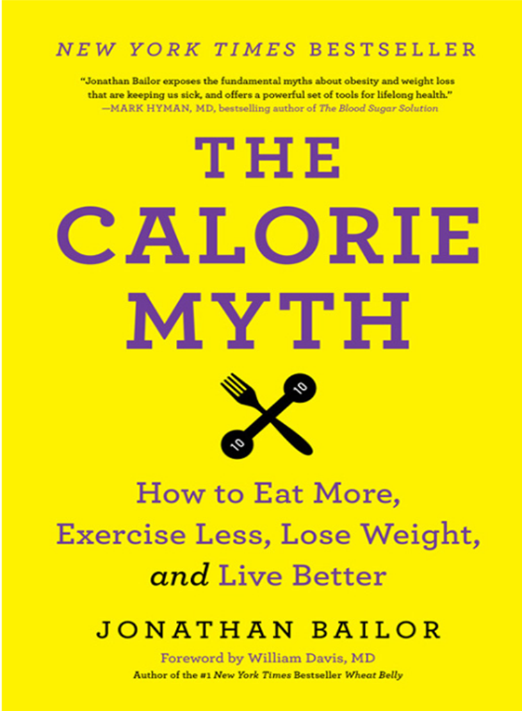 The Calorie Myth – How to Eat more, Exercise Less and Live Better